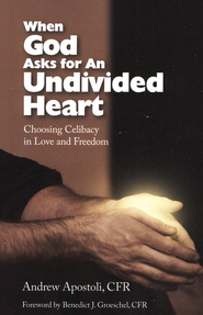 When God Asks for an Undivided Heart  -     By: Andrew Apostoli