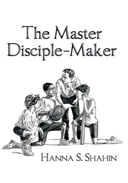 The Master Disciple-Maker - eBook  -     By: Hanna Shahin