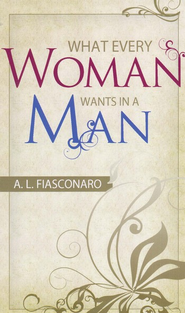 What Every Woman Wants In A Man  -     By: A.L. Fiasconaro