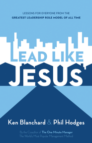 Lead Like Jesus  -              By: Ken Blanchard, Phil Hodges