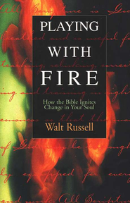 Playing with Fire: How the Bible Ignites Change in  Your Soul  -     By: Walt Russell