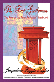 The First Gentleman: The Role of the Female Pastor's Husband - eBook  -     By: Jacqueline Taylor