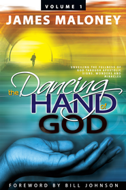 The Dancing Hand of God, Volume 1: Unveiling the Fullness of God through Apostolic Signs, Wonders and Miracles - eBook  -     By: James Maloney