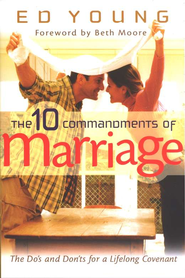 The 10 Commandments of Marriage: The Do's and Don'ts for a Lifelong Covenant  -     By: Ed Young