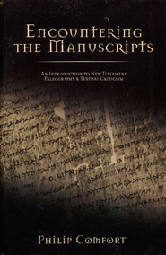Encountering the Manuscripts: An Introduction to New Testament Paleography & Textual Criticism  -     By: Philip W. Comfort