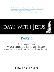 Days with Jesus Part 1: Exploring the Mysterious Life of Jesus through the Eyes of His Best Friend - eBook  -     By: Jim Jackson