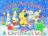 Little Miss Spider: A Christmas Wish   -              By: David Kirk