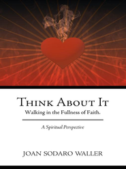 Think About It: Walking in the Fullness of Faith. A Spiritual Perspective - eBook  -     By: Joan Waller