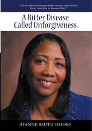 A Bitter Disease Called Unforgiveness - eBook  -     By: JoAnne Hooks