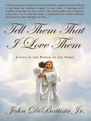 Tell Them That I Love Them: Living in the Power of the Spirit - eBook  -     By: John DiBattista Jr.
