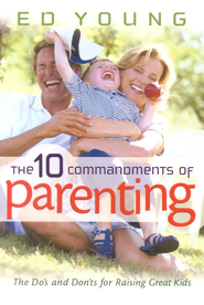 The 10 Commandments of Parenting   -     By: Ed Young