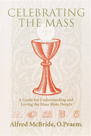 Celebrating the Mass     -     By: Alfred McBride