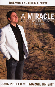 A Miracle On The Road To Recovery  -     By: John Keller, Margie Knight