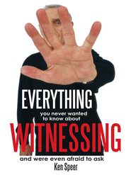 Everything You Never Wanted to Know About Witnessing: and were even afraid to ask - eBook  -     By: Ken Speer
