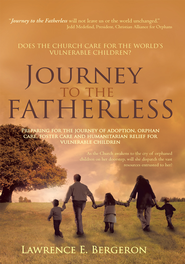 Journey to the Fatherless: Preparing for the journey of adoption, orphan care, foster care and humanitarian relief for vulnerable children - eBook  -     By: Lawrence Bergeron