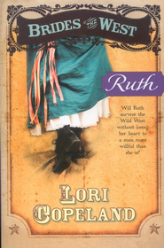 Ruth, Brides of the West Series #5   -     By: Lori Copeland