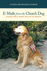 E-Mails From The Church Dog: Lessons From A Therapy Dog For The Ministry - eBook  -     By: Lynda Fisher