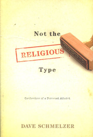 Not The Religious Type: Confessions of a Turncoat Atheist  -     By: David Schmelzer
