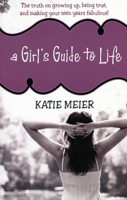 A Girl's Guide to Life: The Truth on Growing Up, Being True, and Making Your Teen Years Fabulous!  -     By: Katie Meier