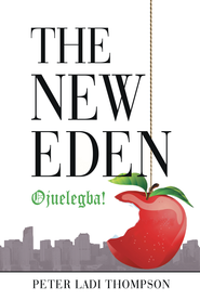 The New Eden: Ojuelegba! - eBook  -     By: Peter Thompson