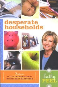 Desperate Households: A 30-Day Plan for Restoring Happiness and Harmony to High Stress Homes  -     By: Kathy Peel