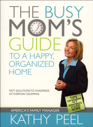 The Busy Mom's Guide to a Happy, Organized Home  -     By: Kathy Peel