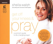Get Off Your Knees and Pray: Unabridged Audiobook on CD   -     By: Sheila Walsh