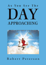 As You See The Day Approaching - eBook  -     By: Robert Peterson