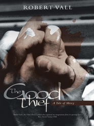 The Good Thief: A Tale of Mercy - eBook  -     By: Robert Vall