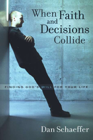 When Faith and Decisions Collide  -              By: Dan Schaeffer