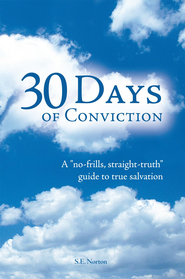 30 Days of Conviction: A No Frills Straight Truth Guide to True Salvation - eBook  -     By: S.E Norton