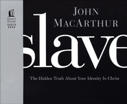 Slave: The Hidden Truth About Your Identity in Christ, Audio CD  -              By: John MacArthur