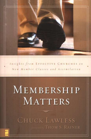 Membership Matters: Insights from Effective Churches on New Member Classes and Assimilation - eBook  -     By: Chuck Lawless