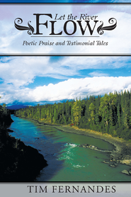 Let the River Flow: Poetic Praise and Testimonial Tales - eBook  -     By: Tim Fernandes