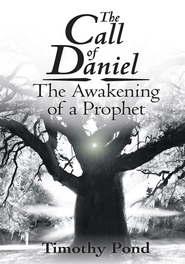 The Call of Daniel: The Awakening of a Prophet - eBook  -     By: Timothy Pond