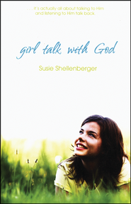 Girl Talk with God - revised and updated  -              By: Susie Shellenberger