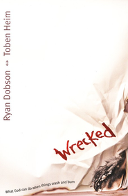 Wrecked: What God Can Do When Things Crash and Burn   -     By: Ryan Dobson, Toben Heim