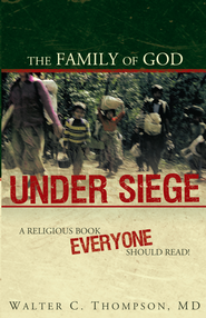 The Family of God UNDER SIEGE: A religious book everyone should read! - eBook  -     By: Walter C. Thompson