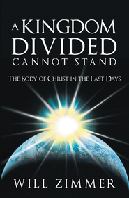 A Kingdom Divided Cannot Stand: The Body of Christ in the Last Days - eBook  -     By: Will Zimmer