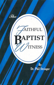The Faithful Baptist Witness   -     By: Dr. Phil Stringer