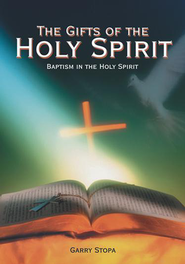 The Gifts of the Holy Spirit: Baptism in the Holy Spirit - eBook  -     By: Garry Stopa
