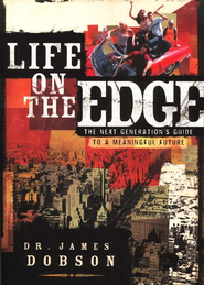 Life on the Edge: The Next Generation's Guide to a Meaningful Future  -     By: Dr. James Dobson