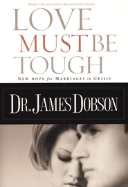 Love Must Be Tough: New Hope for Marriages in Crisis   -              By: Dr. James Dobson