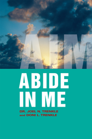 Abide in Me: AIM - eBook  -     By: Joel Trenkle, Doni Trenkle