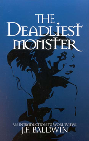 The Deadliest Monster: An Introduction to Worldviews   -     By: J.F. Baldwin