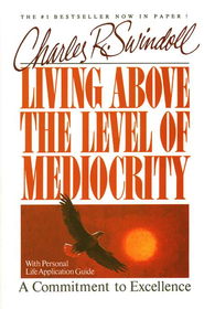 Living Above the Level of Mediocrity   -              By: Charles R. Swindoll