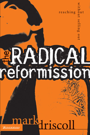 The Radical Reformission: Reaching Out without Selling Out - eBook  -     By: Mark Driscoll