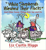While Shepherds Washed Their Flocks - eBook  -     By: Liz Curtis Higgs