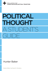 Political Thought: A Student's Guide - eBook  -     By: Hunter Baker, David S. Dockery