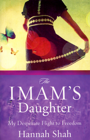The Imam's Daughter: My Desperate Flight to Freedom  -              By: Hannah Shah